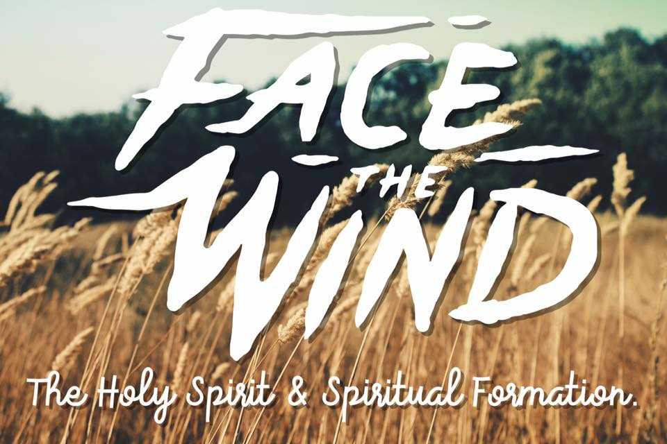 Face the Wind: The Holy Spirit & Spiritual Formation