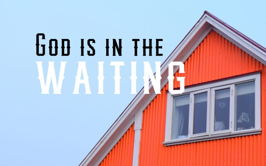 God is in the Waiting…